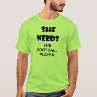 she neds the football player T-Shirt