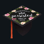 """She Persisted   Custom Class Year Graduation Cap Topper<br><div class=""""desc"""">Cute grad cap topper features &quot;nevertheless,  she persisted&quot; in white brush script lettering on a black background adorned with pink watercolor flowers and green foliage. Personalize with your class year.</div>"""