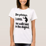 SHE PITCHES, I CATCH T-Shirt