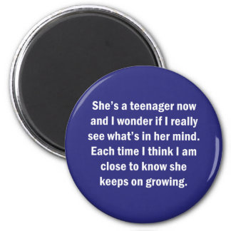 She's A Teenager Now And I Wonder … 2 Inch Round Magnet