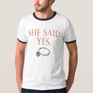 She Said Yes T Shirt