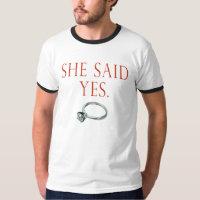 She Said Yes T Shirt