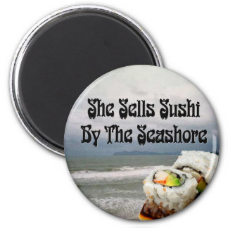 She Sells Sushi by the Seashore 2 Inch Round Magnet