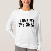 SHE SHED T-Shirts