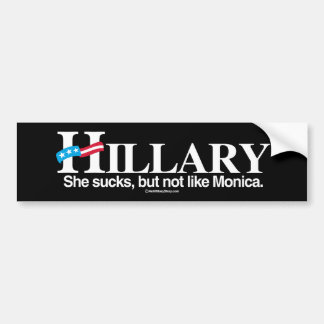 She sucks but not like Monica - Anti-Hillary - whi Bumper Sticker