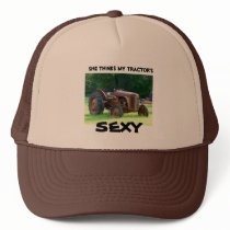 She thinks my tractor's Sexy. Trucker's hat