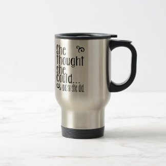 She thought she could...and so she did. travel mug