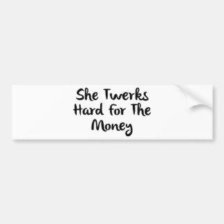 She Twerks Hard For The Money Bumper Sticker