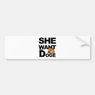 She want the Doge Car Bumper Sticker
