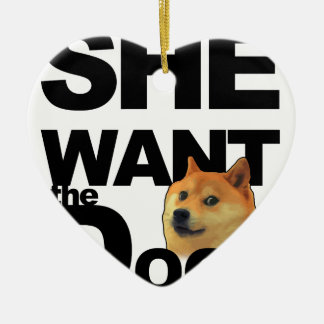 She want the Doge Ceramic Ornament