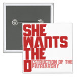 She wants the D destruction of the patriarchy 2 Inch Square Button