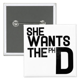 She wants the PHD Pinback Buttons