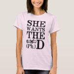 She Wants the PhD T-Shirt