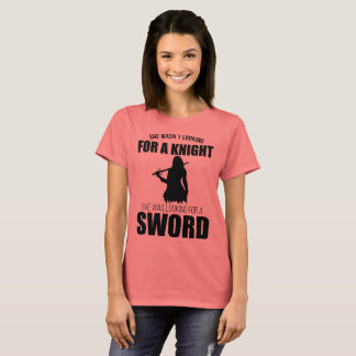 She wasn't looking for a knight T-Shirt