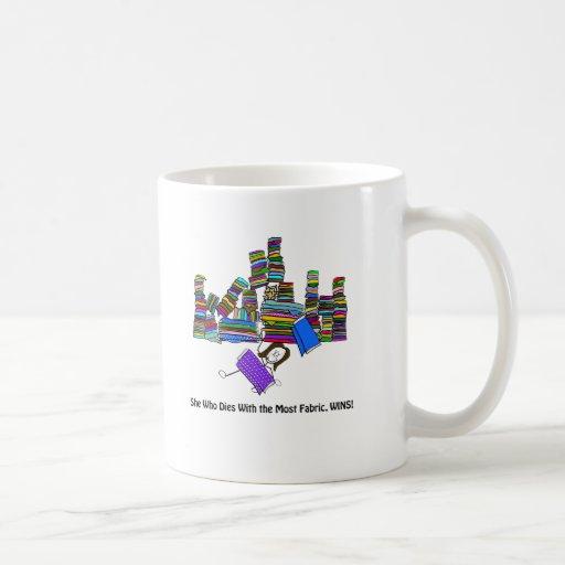 She Who Dies With the Most Fabric Wins Coffee Mug