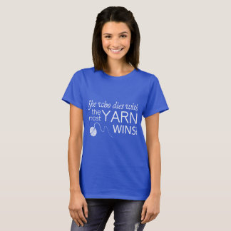 She who dies with the most yarn wins dark t-shirt