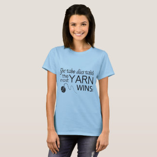 She who dies with the most yarn wins T-Shirt