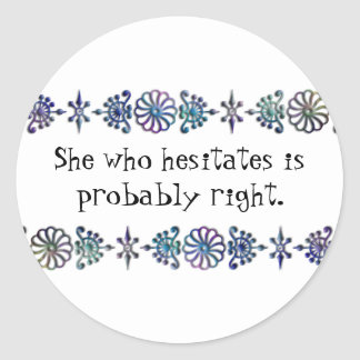 She Who Hesitates Classic Round Sticker