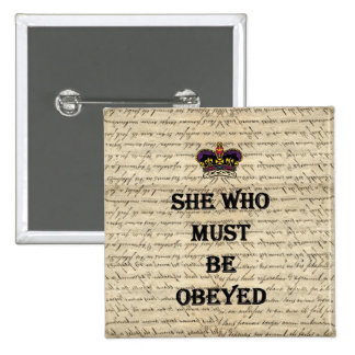 She who must be obeyed 2 inch square button