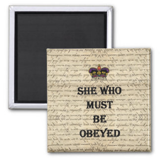 She who must be obeyed 2 inch square magnet