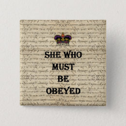 She who must be obeyed button