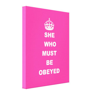 She who must be obeyed canvas print