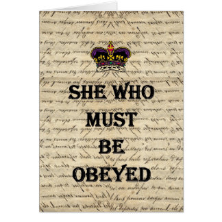 She who must be obeyed greeting cards