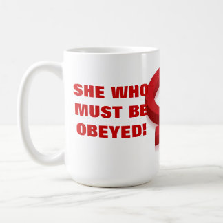SHE WHO MUST BE OBEYED! COFFEE MUG