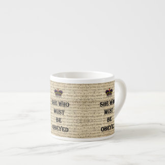 She who must be obeyed espresso cup