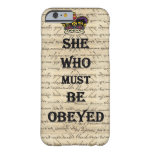 She who must be obeyed iPhone 6 case