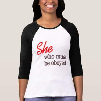 She who must be obeyed shirt... T-Shirt