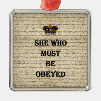 She who must be obeyed square metal christmas ornament