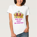 She Who Must Be Obeyed Tees
