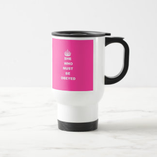 She who must be obeyed travel mug