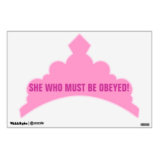SHE WHO MUST BE OBEYED! WALL DECAL