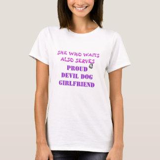SHE WHO WAITS ALSO SERVES, PROUD MARINE GIRLFRIEND T-Shirt