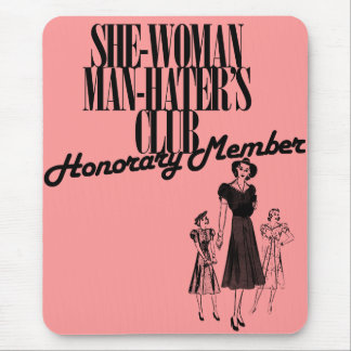 She Woman Man Hater's Club Mouse Pad