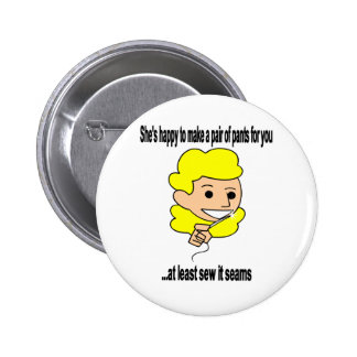 She'd be happy to sew a pair of pants for you pinback button