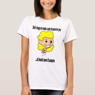 She'd be happy to sew a pair of pants for you T-Shirt