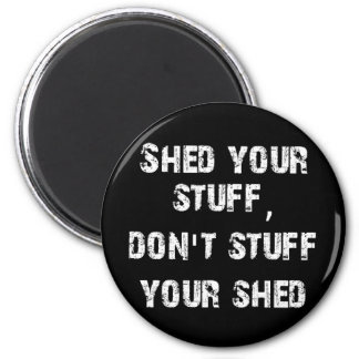 Shed Your Stuff Don't Stuff Your Shed 2 Inch Round Magnet