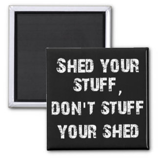 Shed Your Stuff Don't Stuff Your Shed 2 Inch Square Magnet