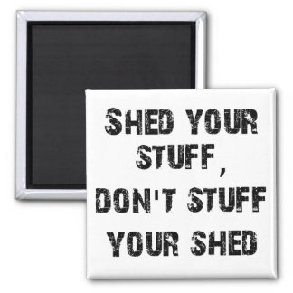 Shed Your Stuff Don't Stuff Your Shed Magnet