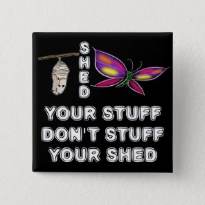 Shed Your Stuff Don't Stuff Your Shed Pinback Button