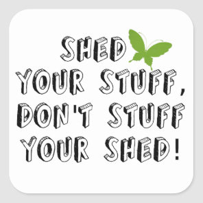 Shed your stuff don't stuff your shed square sticker
