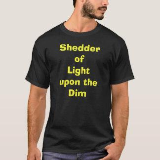 Shedder of Light upon the Dim  T-Shirt