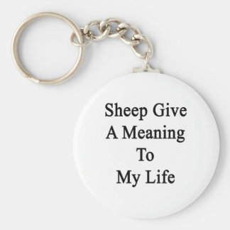 Sheep Give A Meaning To My Life Keychains