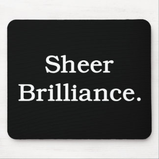 Sheer Brilliance. Mouse Pad
