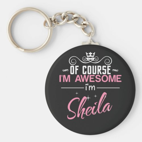Sheila Of Course Im Awesome Im Sheila Keychain