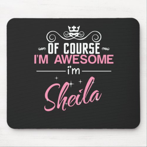 Sheila Of Course Im Awesome Im Sheila Mouse Pad
