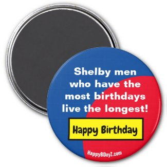 Shelby men who have the most birthdays magnet